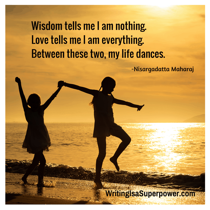 Wisdom tells me I am nothing.Love tells me I am everything.Between these two, my life dances.